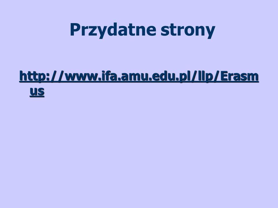 Przydatne strony http://www.ifa.amu.edu.pl/llp/Erasm us