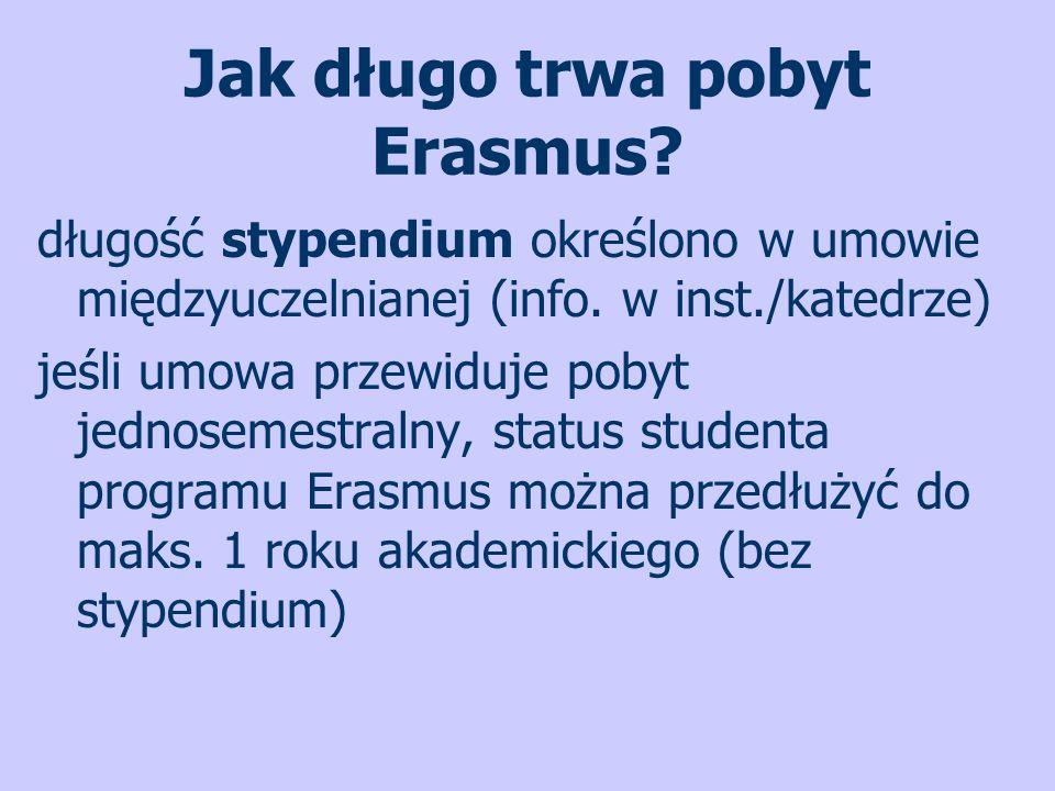 Jak długo trwa pobyt Erasmus? długość stypendium określono w umowie międzyuczelnianej (info. w inst./katedrze) jeśli umowa przewiduje pobyt jednosemes