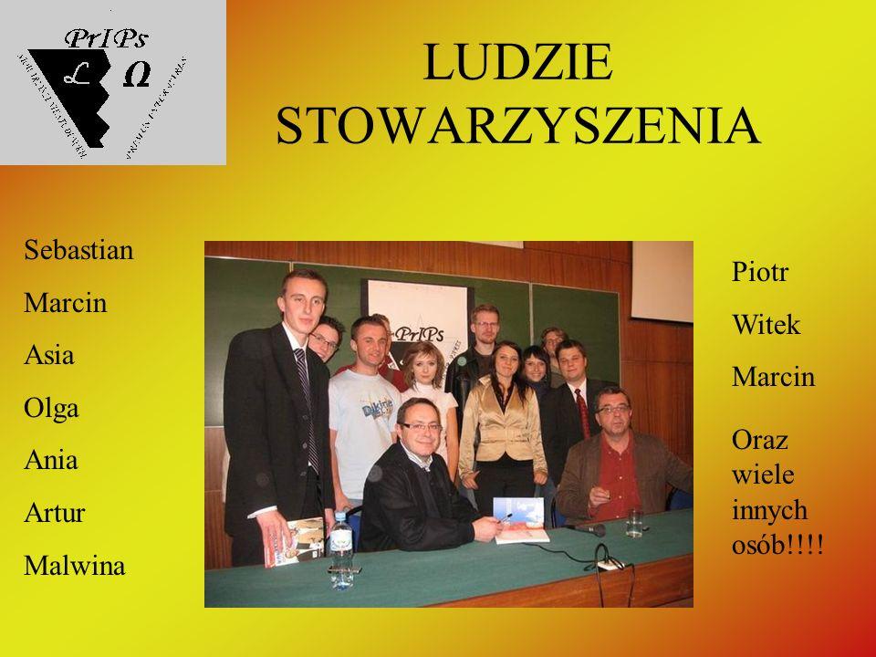 LUDZIE STOWARZYSZENIA Sebastian Marcin Asia Olga Ania Artur Malwina Oraz wiele innych osób!!!.