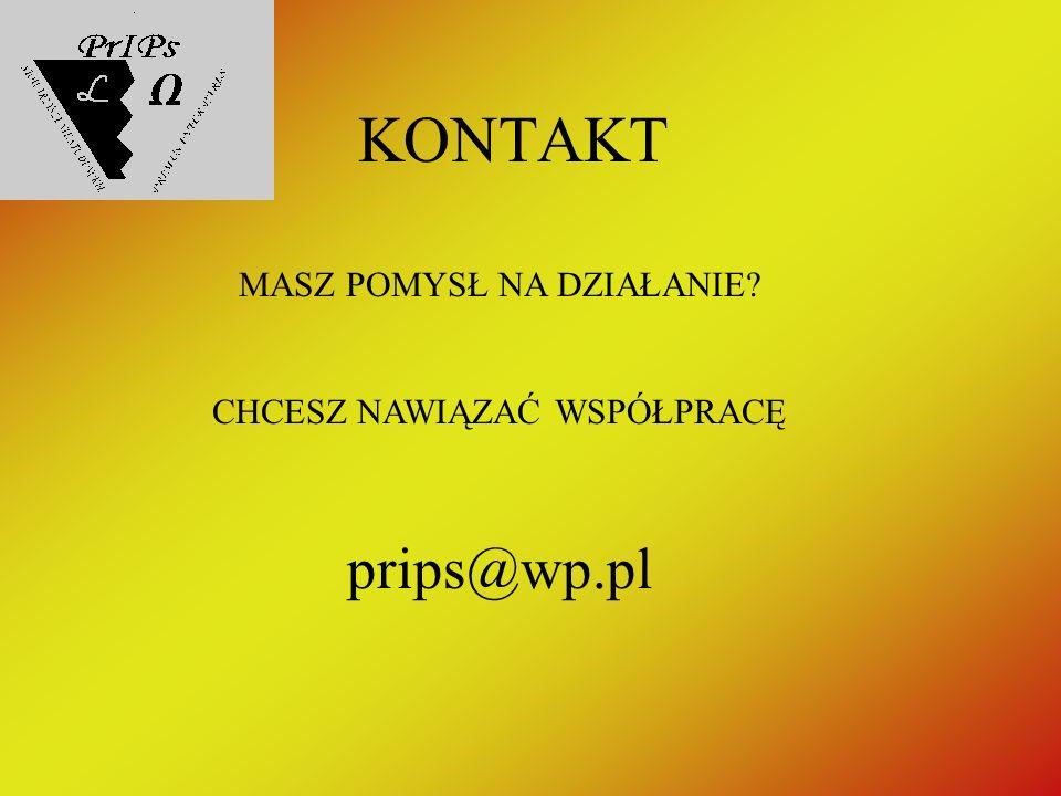 KONTAKT MASZ POMYSŁ NA DZIAŁANIE CHCESZ NAWIĄZAĆ WSPÓŁPRACĘ prips@wp.pl