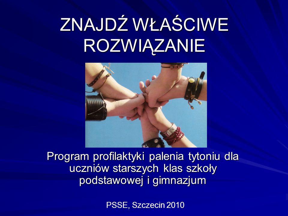 ZNAJDŹ WŁAŚCIWE ROZWIĄZANIE Program profilaktyki palenia tytoniu dla uczniów starszych klas szkoły podstawowej i gimnazjum PSSE, Szczecin 2010