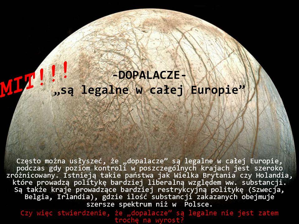 -DOPALACZE- są legalne w całej Europie Często można usłyszeć, że dopalacze są legalne w całej Europie, podczas gdy poziom kontroli w poszczególnych kr