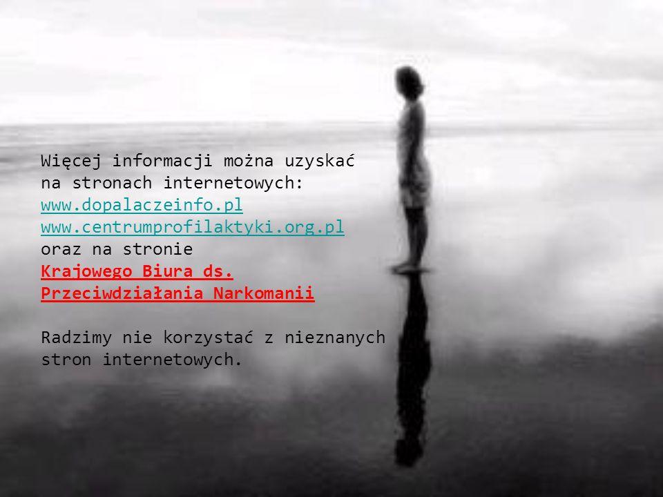 Więcej informacji można uzyskać na stronach internetowych: www.dopalaczeinfo.pl www.centrumprofilaktyki.org.pl oraz na stronie Krajowego Biura ds. Prz