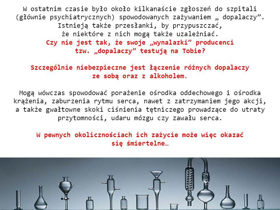 -DOPALACZE- są wyrobami kolekcjonerskimi Na większości opakowań dopalaczy widnieją napisy Nie do spożycia przez ludzi lub W przypadku spożycia niezwłocznie udać się do lekarza.