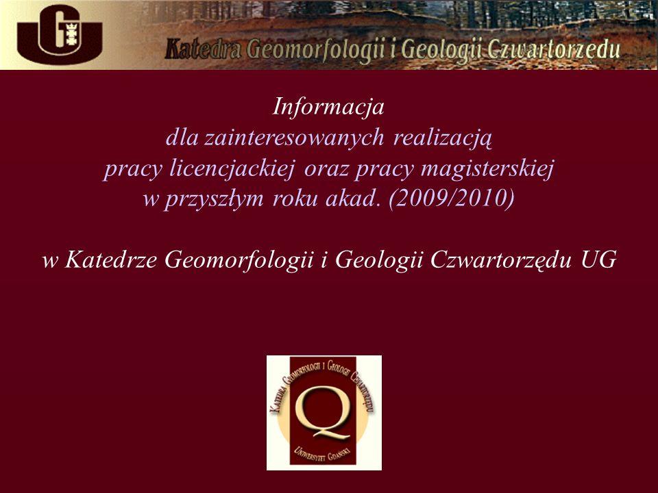 Informacja dla zainteresowanych realizacją pracy licencjackiej oraz pracy magisterskiej w przyszłym roku akad. (2009/2010) w Katedrze Geomorfologii i