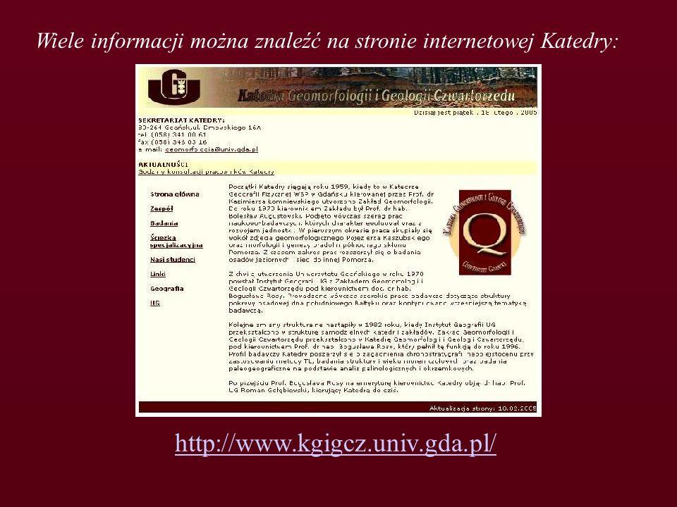 Wiele informacji można znaleźć na stronie internetowej Katedry: http://www.kgigcz.univ.gda.pl/