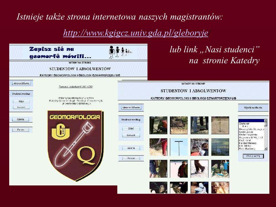 Istnieje także strona internetowa naszych magistrantów: http://www.kgigcz.univ.gda.pl/gleboryjehttp://www.kgigcz.univ.gda.pl/gleboryje/ lub link Nasi studenci na stronie Katedry
