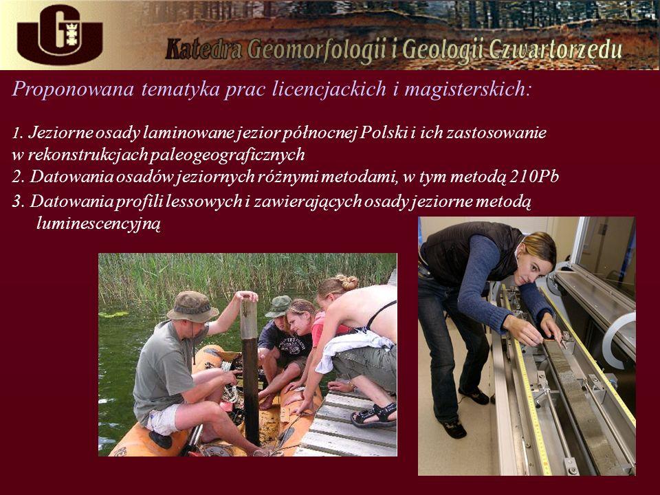 Proponowana tematyka prac licencjackich i magisterskich: 1. Jeziorne osady laminowane jezior północnej Polski i ich zastosowanie w rekonstrukcjach pal