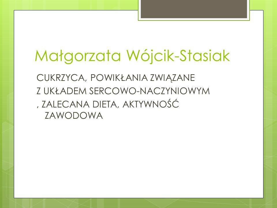 Małgorzata Wójcik-Stasiak CUKRZYCA, POWIKŁANIA ZWIĄZANE Z UKŁADEM SERCOWO-NACZYNIOWYM, ZALECANA DIETA, AKTYWNOŚĆ ZAWODOWA