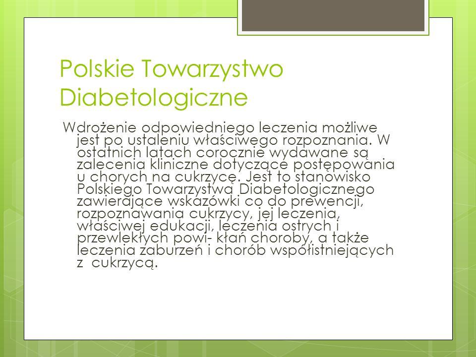 Polskie Towarzystwo Diabetologiczne Wdrożenie odpowiedniego leczenia możliwe jest po ustaleniu właściwego rozpoznania. W ostatnich latach corocznie wy