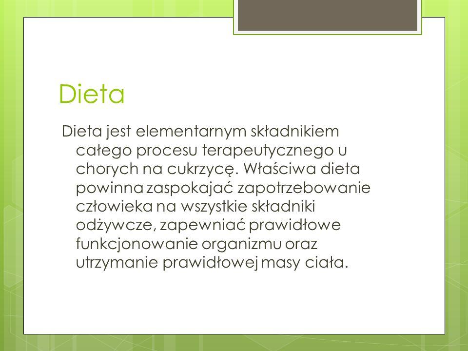 Dieta Dieta jest elementarnym składnikiem całego procesu terapeutycznego u chorych na cukrzycę. Właściwa dieta powinna zaspokajać zapotrzebowanie czło