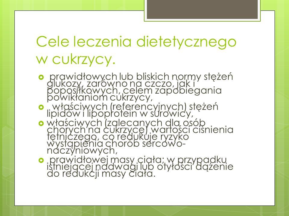 Cele leczenia dietetycznego w cukrzycy. prawidłowych lub bliskich normy stężeń glukozy, zarówno na czczo, jak i poposiłkowych, celem zapobiegania powi