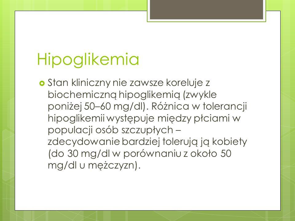 Hipoglikemia Stan kliniczny nie zawsze koreluje z biochemiczną hipoglikemią (zwykle poniżej 50–60 mg/dl). Różnica w tolerancji hipoglikemii występuje