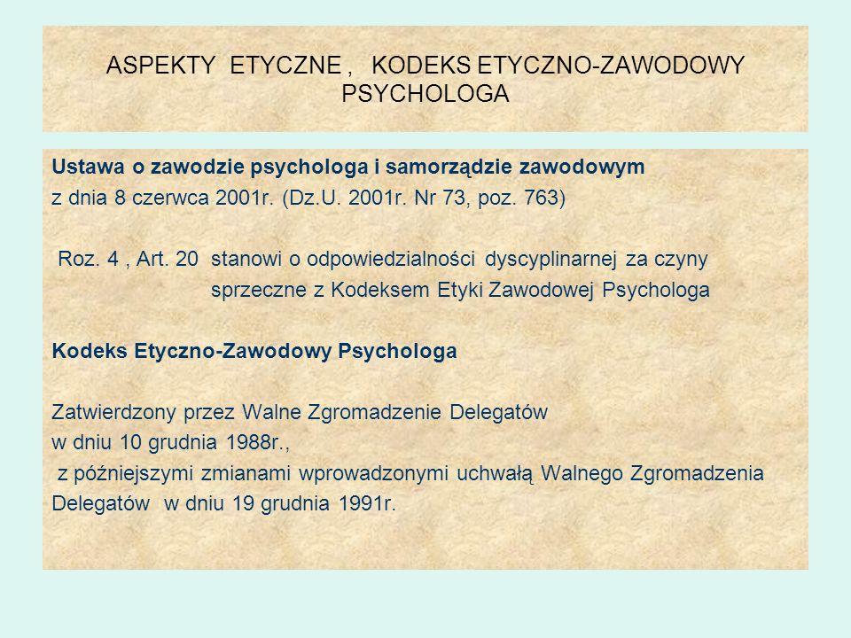 ASPEKTY ETYCZNE, KODEKS ETYCZNO-ZAWODOWY PSYCHOLOGA Ustawa o zawodzie psychologa i samorządzie zawodowym z dnia 8 czerwca 2001r. (Dz.U. 2001r. Nr 73,