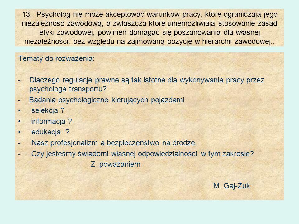 13. Psycholog nie może akceptować warunków pracy, które ograniczają jego niezależność zawodową, a zwłaszcza które uniemożliwiają stosowanie zasad etyk
