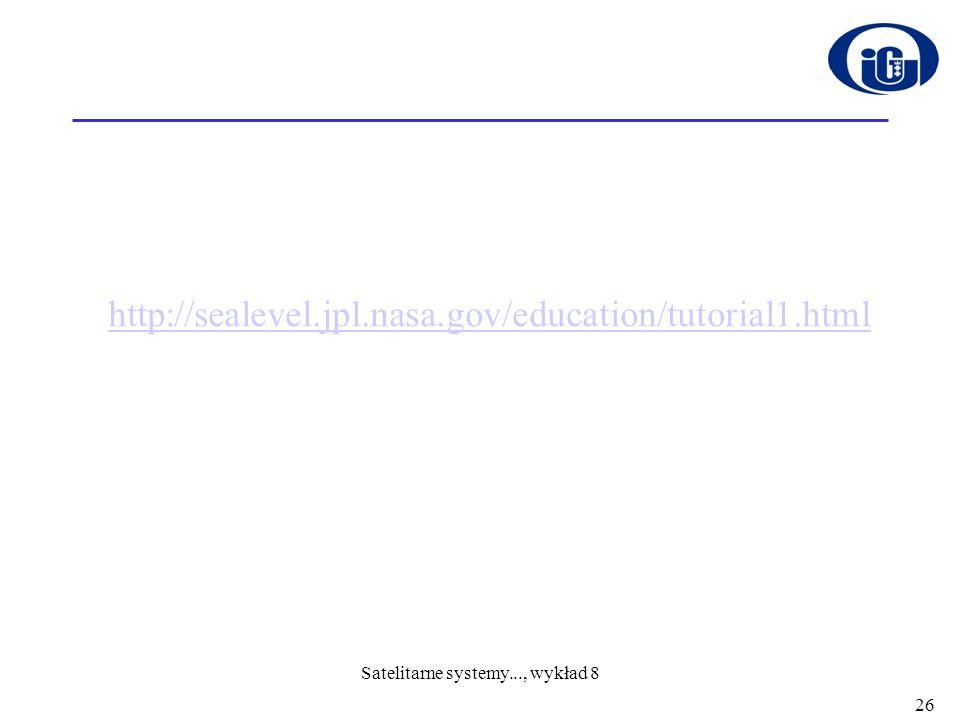 http://sealevel.jpl.nasa.gov/education/tutorial1.html 26 Satelitarne systemy..., wykład 8