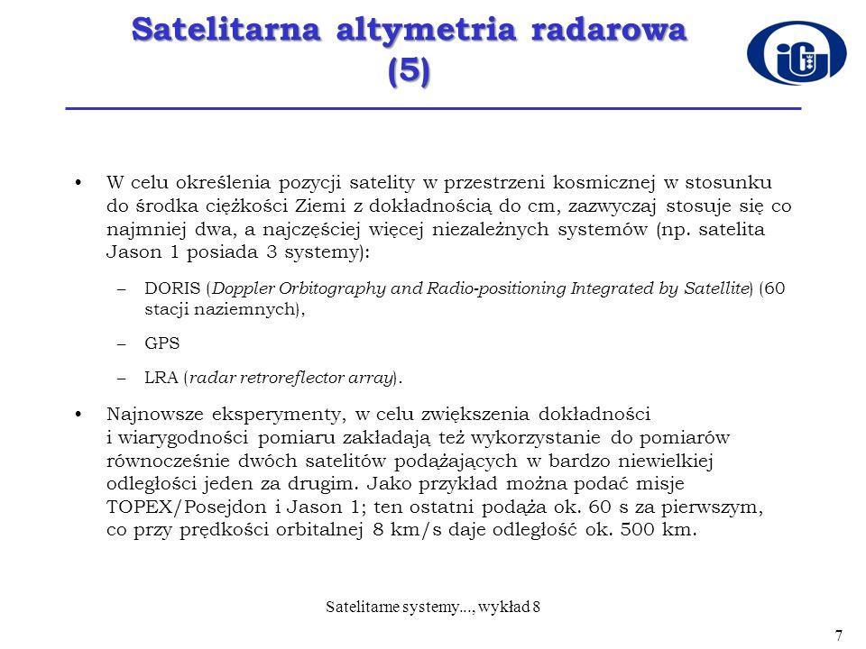 Satelitarna altymetria radarowa (5) W celu określenia pozycji satelity w przestrzeni kosmicznej w stosunku do środka ciężkości Ziemi z dokładnością do