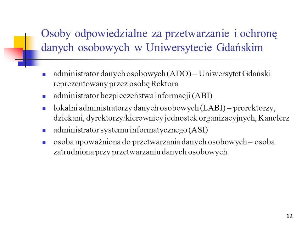 12 Osoby odpowiedzialne za przetwarzanie i ochronę danych osobowych w Uniwersytecie Gdańskim administrator danych osobowych (ADO) – Uniwersytet Gdańsk