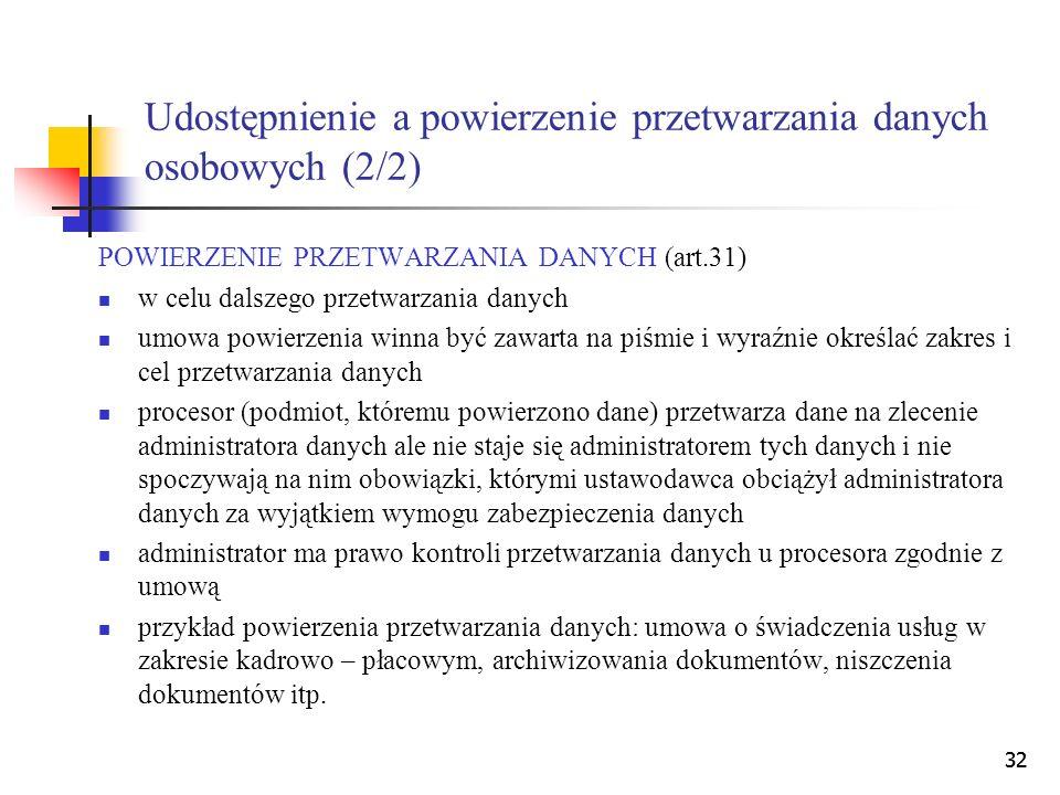 32 Udostępnienie a powierzenie przetwarzania danych osobowych (2/2) POWIERZENIE PRZETWARZANIA DANYCH (art.31) w celu dalszego przetwarzania danych umo