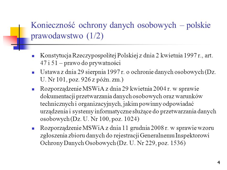 44 Konieczność ochrony danych osobowych – polskie prawodawstwo (1/2) Konstytucja Rzeczypospolitej Polskiej z dnia 2 kwietnia 1997 r., art. 47 i 51 – p