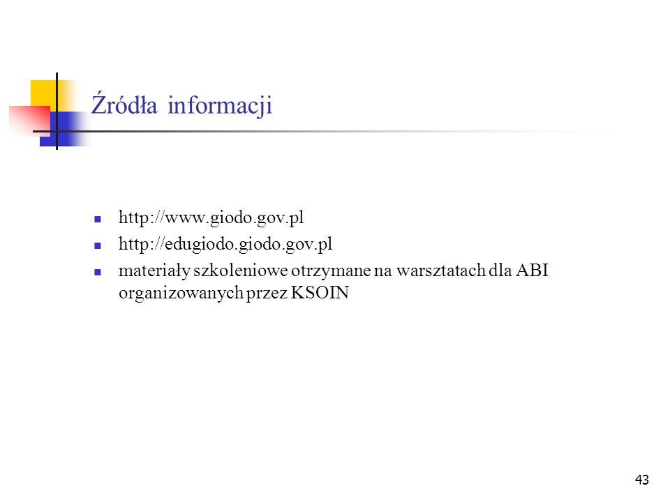43 Źródła informacji http://www.giodo.gov.pl http://edugiodo.giodo.gov.pl materiały szkoleniowe otrzymane na warsztatach dla ABI organizowanych przez