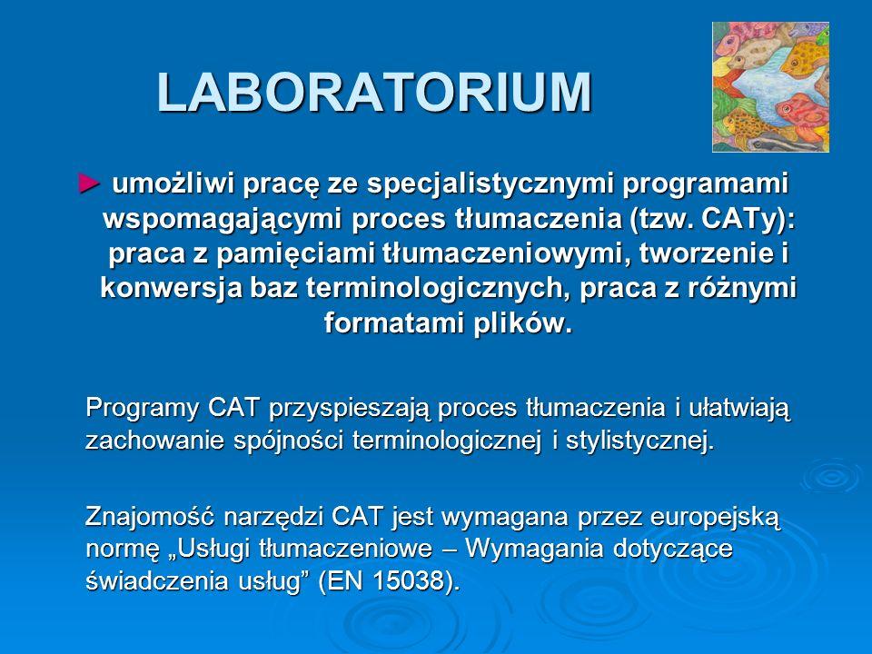 LABORATORIUM umożliwi pracę ze specjalistycznymi programami wspomagającymi proces tłumaczenia (tzw. CATy): praca z pamięciami tłumaczeniowymi, tworzen
