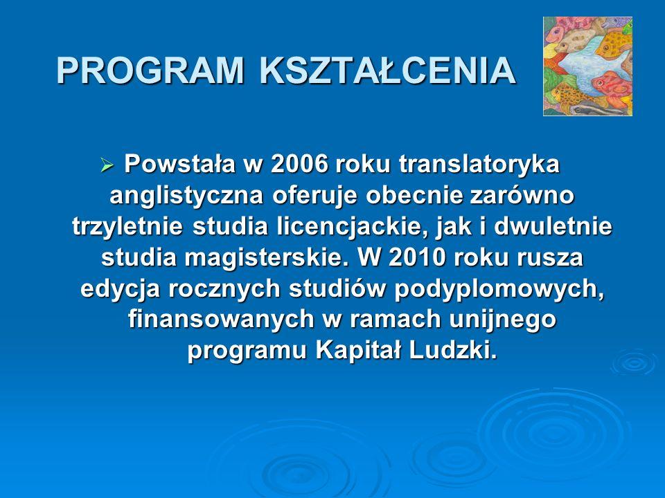 PROGRAM KSZTAŁCENIA Powstała w 2006 roku translatoryka anglistyczna oferuje obecnie zarówno trzyletnie studia licencjackie, jak i dwuletnie studia mag