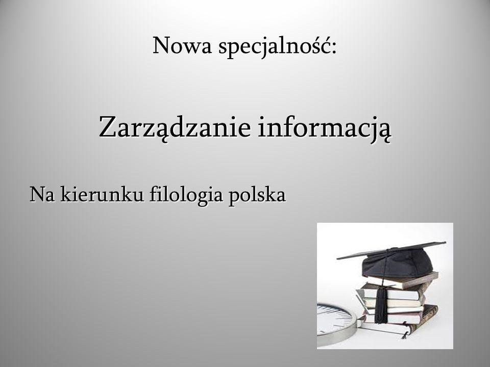 Zarządzanie informacją Na kierunku filologia polska Nowa specjalność: