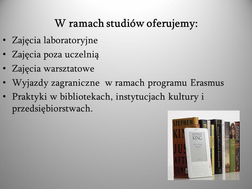 W ramach studiów oferujemy: Zajęcia laboratoryjne Zajęcia poza uczelnią Zajęcia warsztatowe Wyjazdy zagraniczne w ramach programu Erasmus Praktyki w bibliotekach, instytucjach kultury i przedsiębiorstwach.