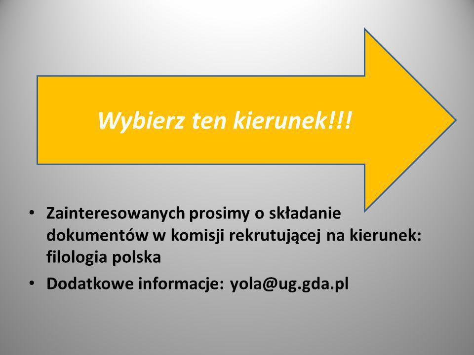 Zainteresowanych prosimy o składanie dokumentów w komisji rekrutującej na kierunek: filologia polska Dodatkowe informacje: yola@ug.gda.pl Wybierz ten kierunek!!!
