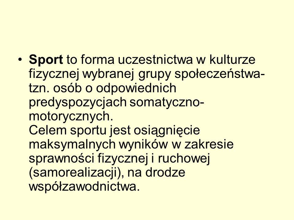 Sport to forma uczestnictwa w kulturze fizycznej wybranej grupy społeczeństwa- tzn. osób o odpowiednich predyspozycjach somatyczno- motorycznych. Cele