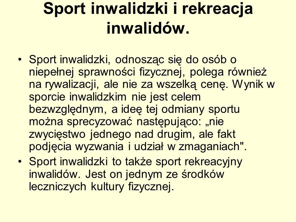 Sport inwalidzki i rekreacja inwalidów. Sport inwalidzki, odnosząc się do osób o niepełnej sprawności fizycznej, polega również na rywalizacji, ale ni