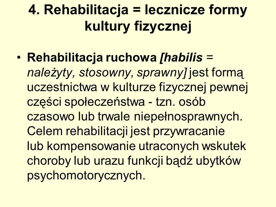 4. Rehabilitacja = lecznicze formy kultury fizycznej Rehabilitacja ruchowa [habilis = należyty, stosowny, sprawny] jest formą uczestnictwa w kulturze