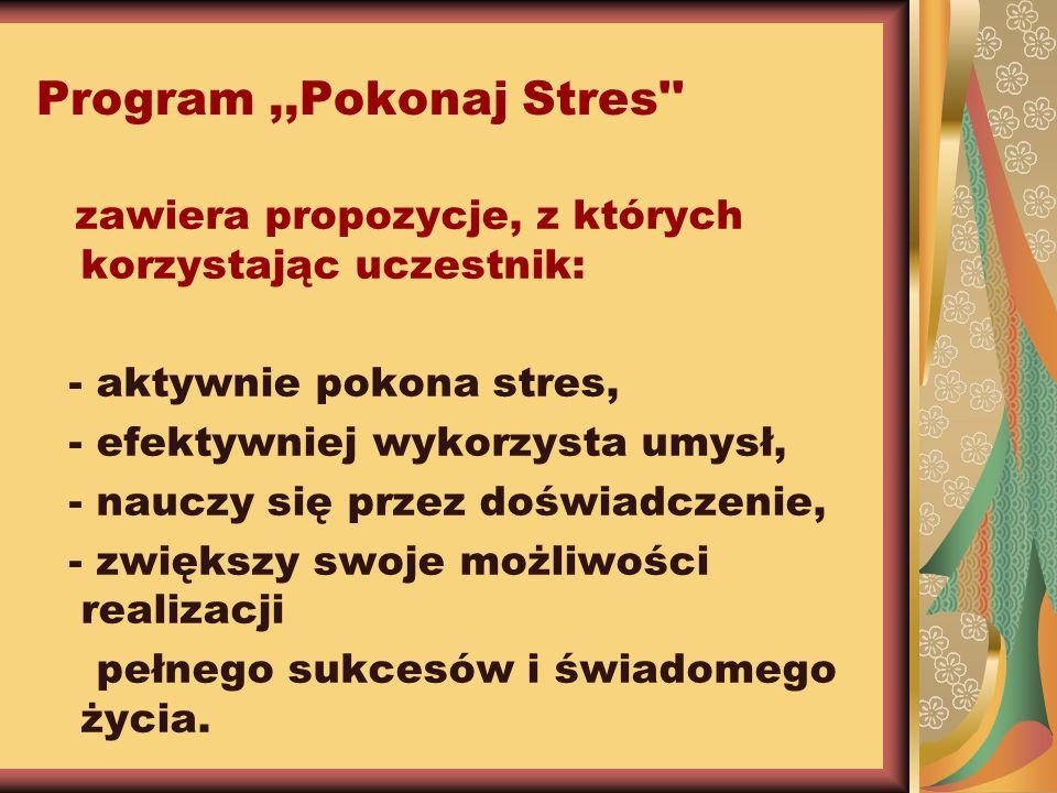 Program,,Pokonaj Stres'' zawiera propozycje, z których korzystając uczestnik: - aktywnie pokona stres, - efektywniej wykorzysta umysł, - nauczy się pr