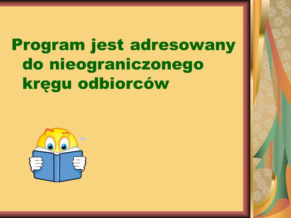 Program jest adresowany do Program jest adresowany do nieograniczonego kręgu odbiorców