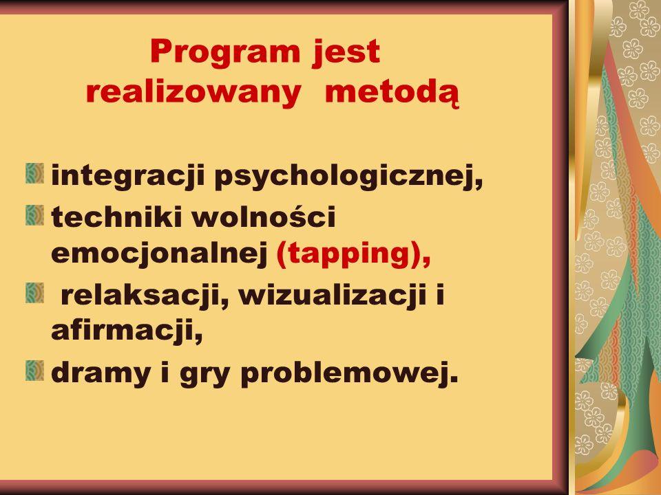 Program jest realizowany metodą integracji psychologicznej, techniki wolności emocjonalnej (tapping), relaksacji, wizualizacji i afirmacji, dramy i gr