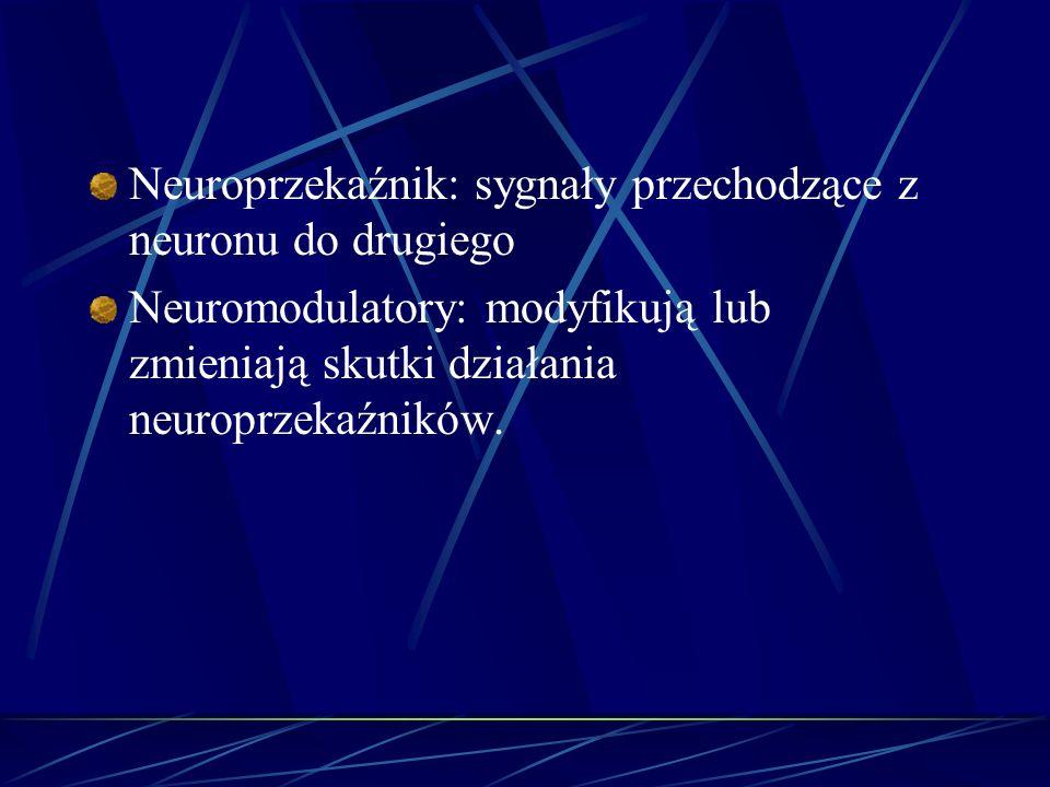 Neuroprzekaźnik: sygnały przechodzące z neuronu do drugiego Neuromodulatory: modyfikują lub zmieniają skutki działania neuroprzekaźników.