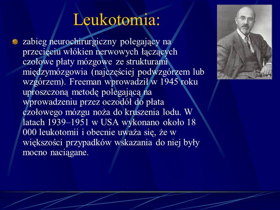 Leukotomia: zabieg neurochirurgiczny polegający na przecięciu włókien nerwowych łączących czołowe płaty mózgowe ze strukturami międzymózgowia (najczęś