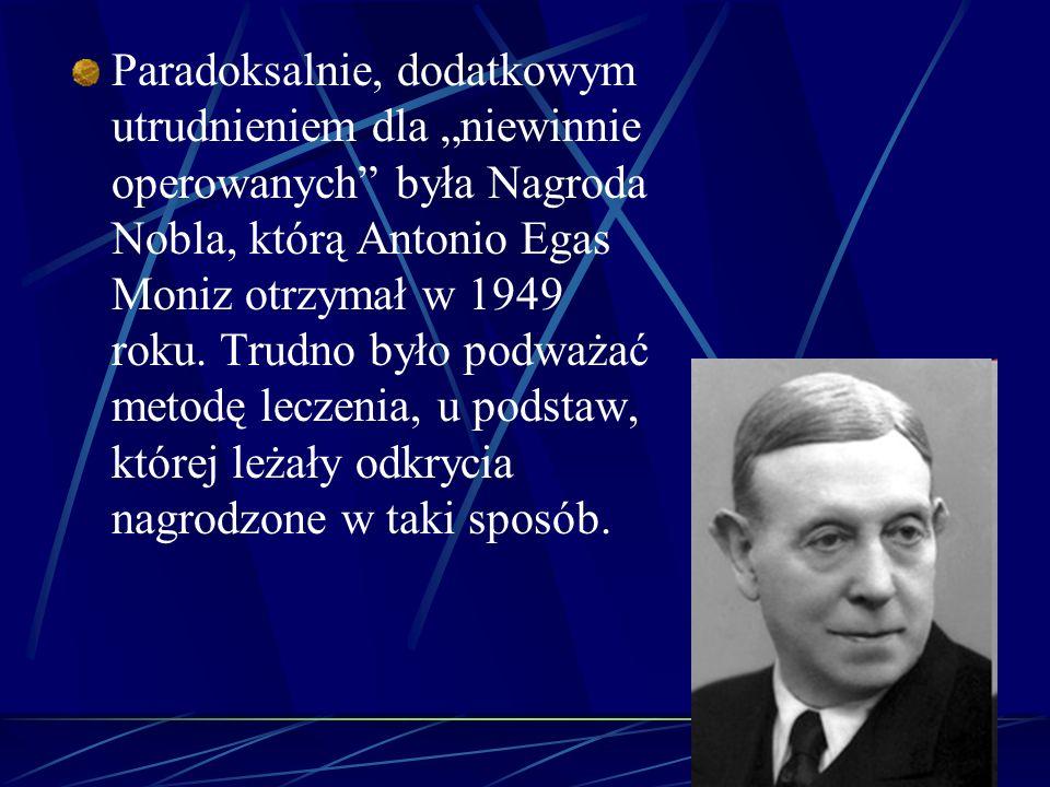 Paradoksalnie, dodatkowym utrudnieniem dla niewinnie operowanych była Nagroda Nobla, którą Antonio Egas Moniz otrzymał w 1949 roku. Trudno było podważ