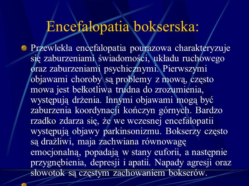 Encefalopatia bokserska: Przewlekła encefalopatia pourazowa charakteryzuje się zaburzeniami świadomości, układu ruchowego oraz zaburzeniami psychiczny