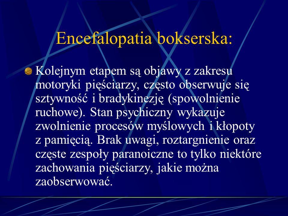 Encefalopatia bokserska: Kolejnym etapem są objawy z zakresu motoryki pięściarzy, często obserwuje się sztywność i bradykinezję (spowolnienie ruchowe)