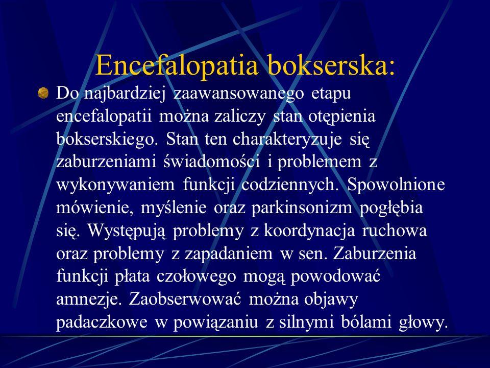 Encefalopatia bokserska: Do najbardziej zaawansowanego etapu encefalopatii można zaliczy stan otępienia bokserskiego. Stan ten charakteryzuje się zabu