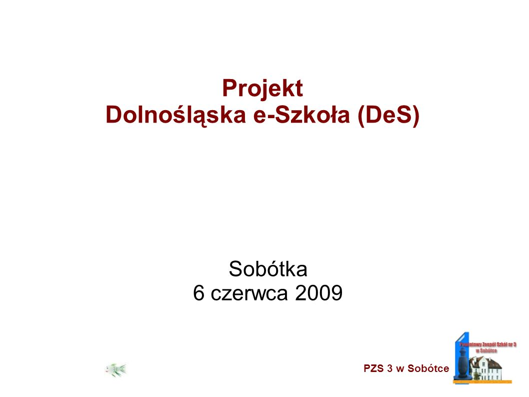 PZS 3 w Sobótce Projekt Dolnośląska e-Szkoła (DeS) Sobótka 6 czerwca 2009