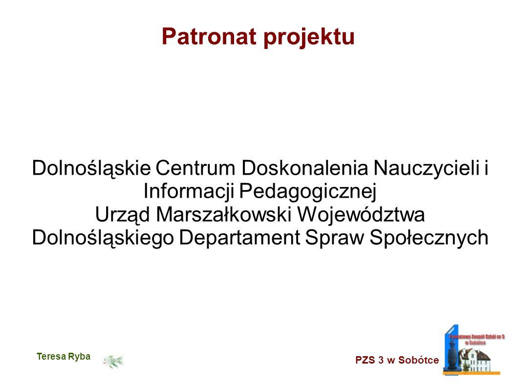 PZS 3 w Sobótce Teresa Ryba Patronat projektu Dolnośląskie Centrum Doskonalenia Nauczycieli i Informacji Pedagogicznej Urząd Marszałkowski Województwa