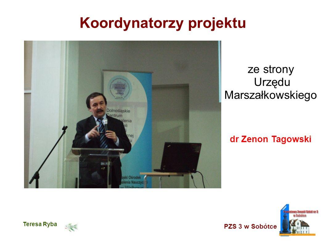 PZS 3 w Sobótce Teresa Ryba Koordynatorzy projektu ze strony Urzędu Marszałkowskiego dr Zenon Tagowski