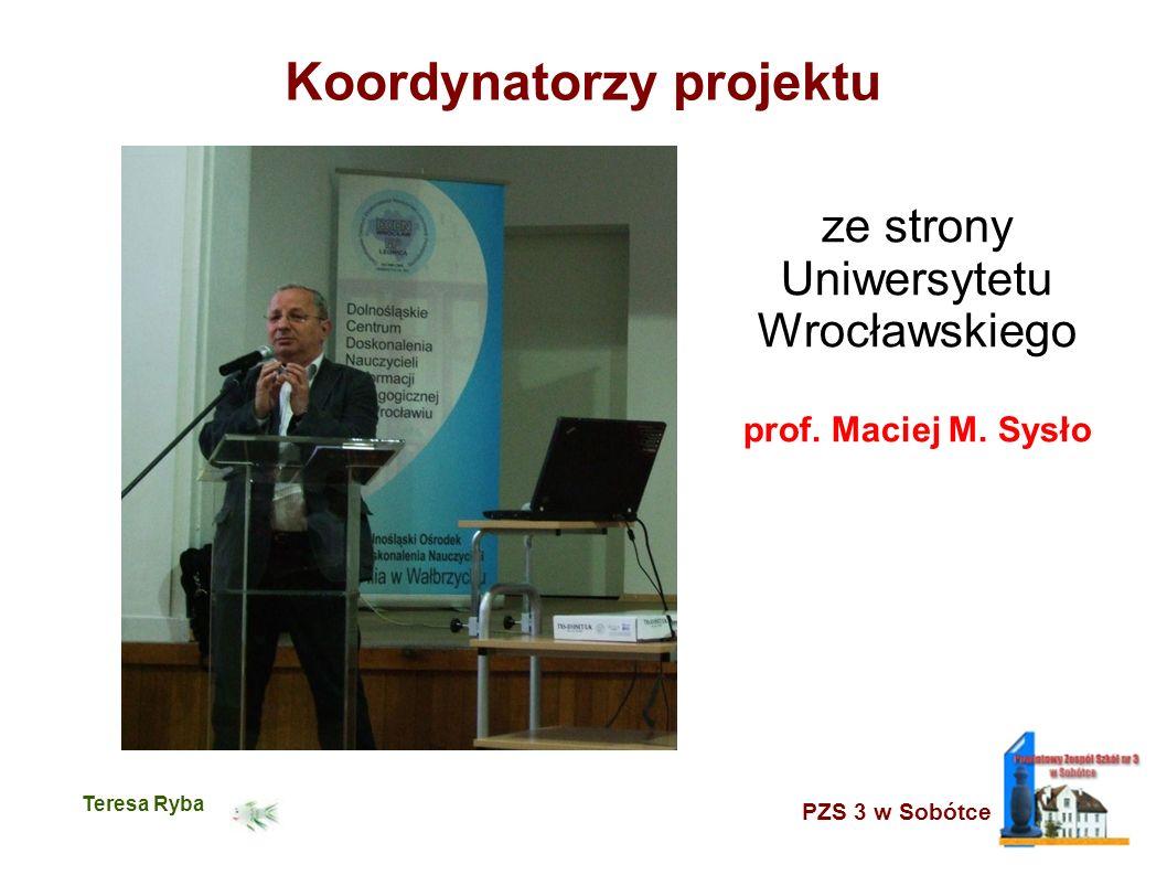 PZS 3 w Sobótce Teresa Ryba Koordynatorzy projektu ze strony Uniwersytetu Wrocławskiego prof.