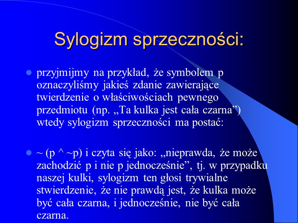 Sylogizm sprzeczności: przyjmijmy na przykład, że symbolem p oznaczyliśmy jakieś zdanie zawierające twierdzenie o właściwościach pewnego przedmiotu (n