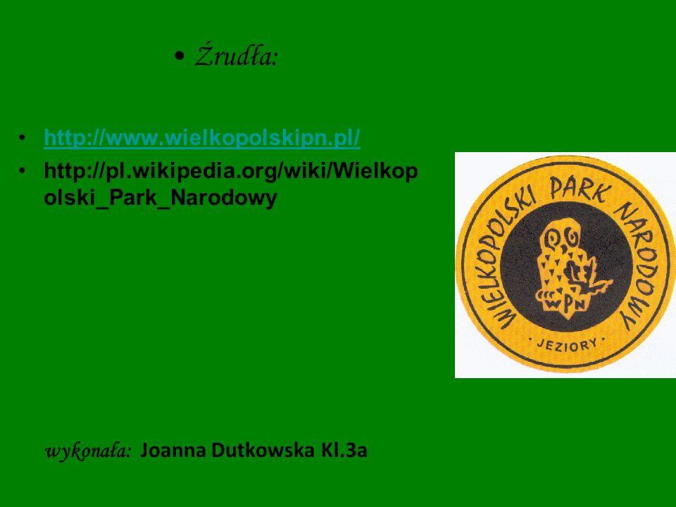 Źrudła: http://www.wielkopolskipn.pl/ http://pl.wikipedia.org/wiki/Wielkop olski_Park_Narodowy wykonała: Joanna Dutkowska Kl.3a