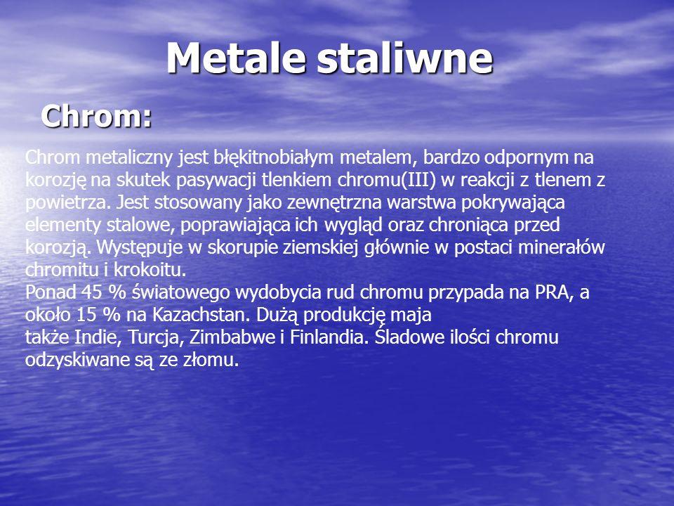 Metale staliwne Chrom: Chrom metaliczny jest błękitnobiałym metalem, bardzo odpornym na korozję na skutek pasywacji tlenkiem chromu(III) w reakcji z t