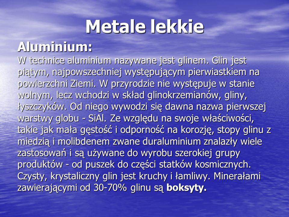 Metale lekkie Aluminium: W technice aluminium nazywane jest glinem. Glin jest piątym, najpowszechniej występującym pierwiastkiem na powierzchni Ziemi.